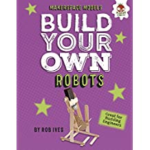 Build Your Own Robots (Makerspace Models) (English Edition)
