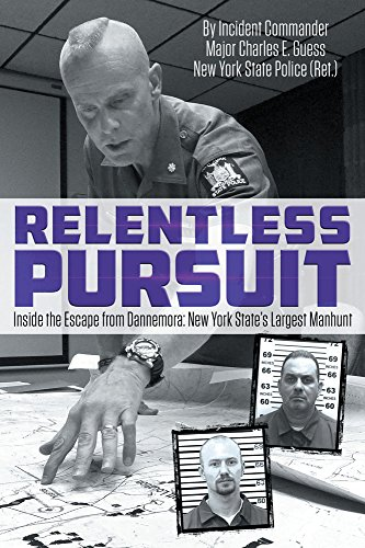 Relentless Pursuit: Inside the Escape from Dannemora New York State's Largest Manhunt