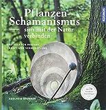 Pflanzenschamanismus: Sich mit der Natur verbinden - Adelheid Brunner