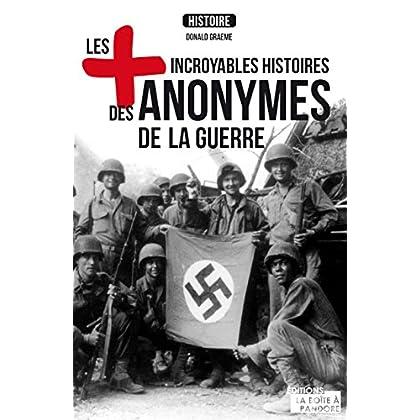 Les plus incroyables histoires des anonymes de la guerre: Essai historique (LES +)