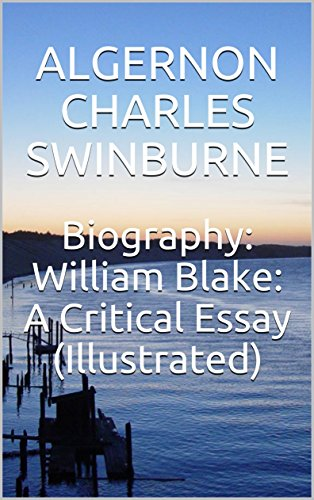Biography: William Blake: A Critical Essay (Illustrated) (English Edition)