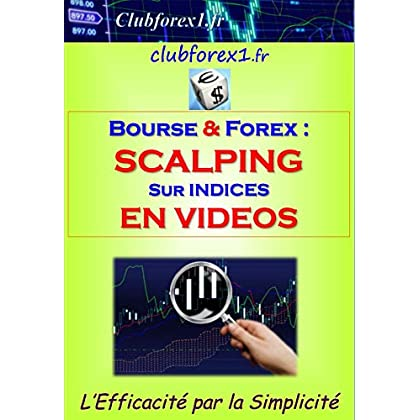 Trading Bourse & Forex - SCALPING sur indices (Clubforex1 t. 20)