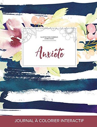 Journal de Coloration Adulte: Anxiete (Illustrations D'Animaux Domestiques, Floral Nautique) par Courtney Wegner