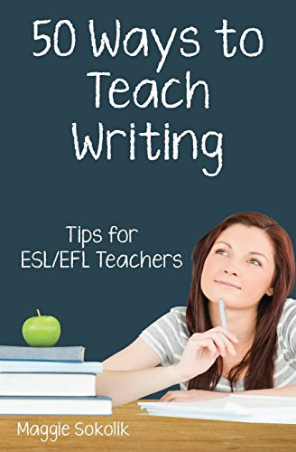 Fifty Ways to Teach Writing: Tips for ESL/EFL Teachers por Maggie Sokolik