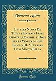 Lettera Nuova de Tutte l'Entrate Feste Giostre, Comedie, E Doni Per La Venuta Di Papa Pauolo III. a Ferrara Cosa Molto Bella (Classic Reprint)