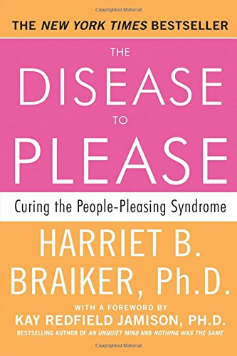 The Disease to Please: Curing the People-Pleasing Syndrome por Harriet Braiker
