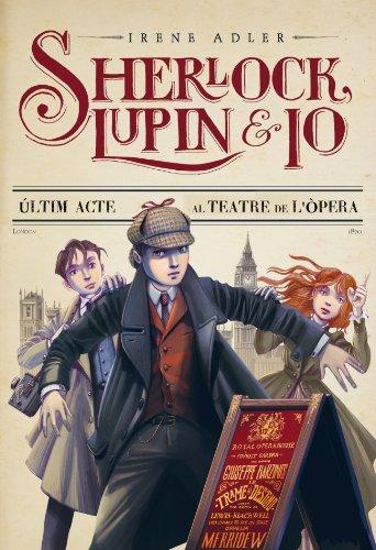 2. Últim acte al teatre de l'òpera (Sherlock, Lupin i jo) (Catalan Edition) por Irene Adler