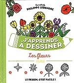 J'apprends à dessiner les fleurs de Philippe Legendre