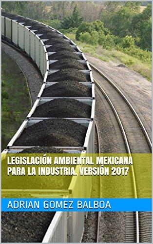 Descargar Libro Legislación Ambiental Mexicana para la Industria. Versión 2017 de Adrian Gomez Balboa
