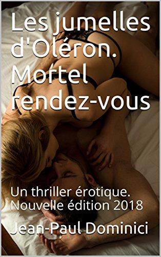 Les jumelles d'Oléron. Mortel rendez-vous: Un thriller érotique.  Nouvelle édition 2018 (Thrillers érotiques t. 13)