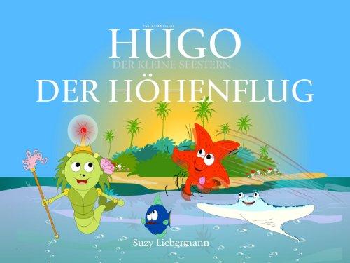 DER HÖHENFLUG: Kinderbücher, die glücklich machen! (Hugo, der Kleine Seestern - Inselabendteuer 1)