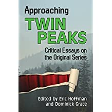 Approaching Twin Peaks: Critical Essays on the Original Series