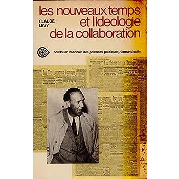 Les Nouveaux temps et l'idéologie de la collaboration (Travaux et recherches de science politique)