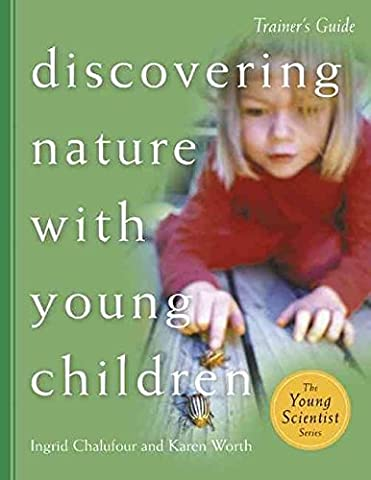 [Discovering Nature with Young Children Trainer S Guide: Part of the Young Scientist Series] (By: Ingrid Chalufour) [published: September, 2003]
