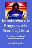 Introducción a la Programación Neurolingüística (Spanish Edition)