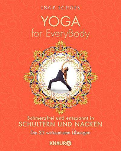 Yoga for EveryBody - schmerzfrei und entspannt in Schultern und Nacken: Die 33 wirksamsten Übungen