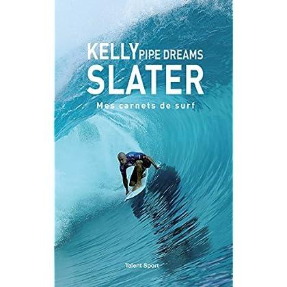 Kelly Slater : Pipe Dreams: Mes carnets de surf