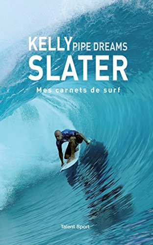 Kelly Slater : Pipe Dreams: Mes carnets de surf par Kelly Slater