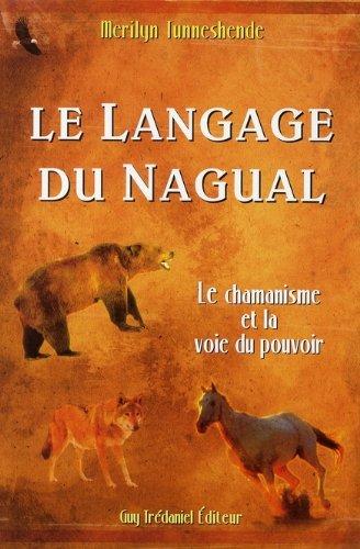 Le Langage du Nagual : Le pouvoir spirituel du rêve chamanique par Merilyn Tunneshende