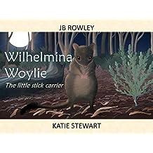 Wilhelmina Woylie: The little stick carrier (English Edition)