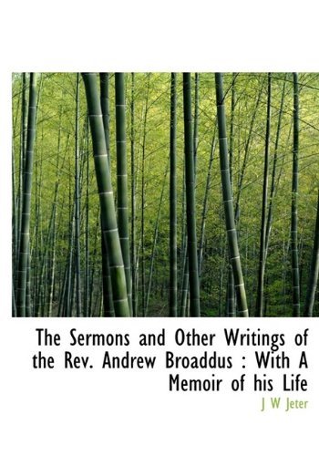 The Sermons and Other Writings of the Rev. Andrew Broaddus: With A Memoir of his Life