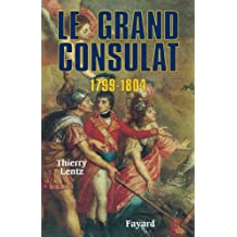 Le grand Consulat 1799 - 1804 (Biographies Historiques) (French Edition)