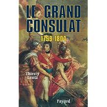 Le grand Consulat 1799 - 1804 (Biographies Historiques)
