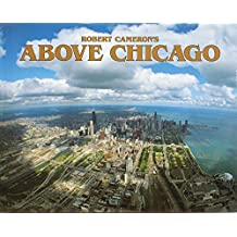 Above Chicago: A New Collection of Historical and Original Aerial Photographs of Chicago