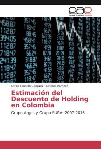 Estimación del Descuento de Holding en Colombia: Grupo Argos y Grupo SURA: 2007-2015 por Carlos Eduardo González