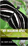 """""""My Magnum Opus"""": Inner Visions Collective Works Of Mz. Mary Jean Salmon Stennis FAITH BASED MATERIALS, Reaching Out to Make a Difference ("""