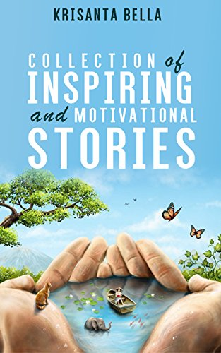 INSPIRATIONAL STORIES  : Collection of Inspiring and Motivational Stories (Inspiring Stories, Inspirational Stories, Inspiring Short Stories, Motivational Stories, Short Moral Stories) book cover