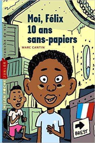 moi felix, 10 ans, sans papiers t1 de Marc Cantin ( 16 septembre 2015 )