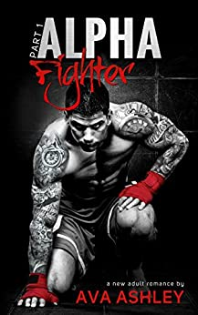 Alpha Fighter (The Alpha Fighter Series Book 1) by [Ashley, Ava]