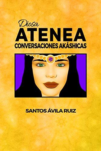 Diosa Atenea: Conversaciones Akáshicas por Santos Ávila Ruiz