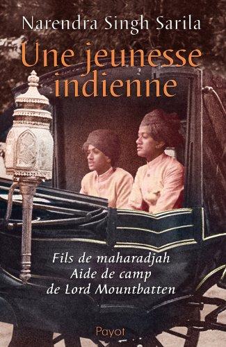 Une jeunesse indienne. Fils de Maharadjah, aide de camp de Lord Muntbatten. par Narendra Singh Sarila