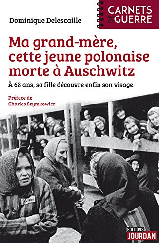 Ma grand-mère, cette jeune polonaise morte à Auschwitz : A 68 ans, sa fille découvre enfin son vrai visage par From Jourdan Editeur