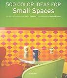 500 Colour Ideas for Small Spaces (Interior Design)