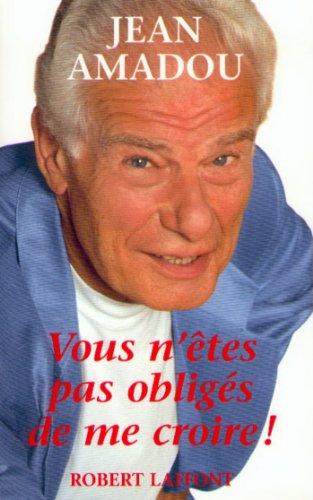 Vous n'êtes pas obligés de me croire ! par Jean AMADOU