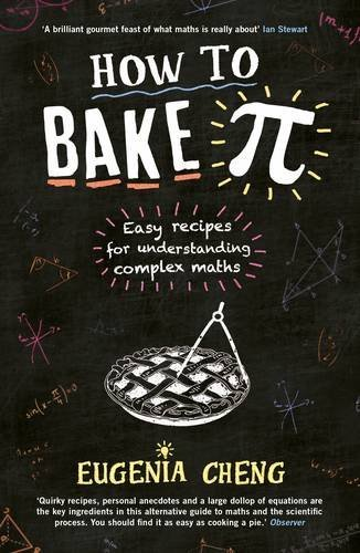 How to Bake Pi: Easy recipes for understanding complex maths by Eugenia Cheng (2016-06-02)