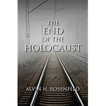 [The End of the Holocaust] (By: Alvin H. Rosenfeld) [published: April, 2011]