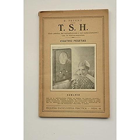 T. S. H.: guía práctica del radioaficionado y del radioconstructor : con 36 láminas-esquemas