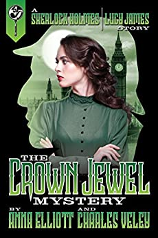 The Crown Jewel Mystery (A Sherlock Holmes and Lucy James Mystery Book 4) (English Edition) di [Elliott, Anna, Veley, Charles]