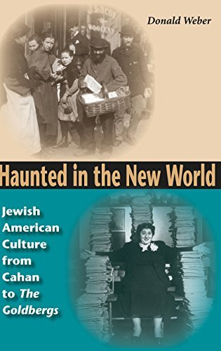 Haunted in the New World: Jewish American Culture from Cahan to <I>The Goldbergs</I> (Jewish Literature and Culture) by Donald Weber (2005-06-08)