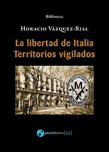 La libertad de Italia - Territorios vigilados (Biblioteca Horacio Vázquez-Rial) por Horacio Vázquez-Rial