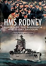 HMS Rodney: Slayer of the Bismarck and D-Day Saviour (Warships of the Royal Navy) by Iain Ballantyne (2012-10-24)