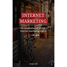 Internet Marketing: A compilation of our top 50 blogs from 2017 (English Edition)
