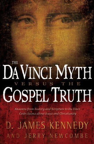 The Da Vinci Myth Versus the Gospel Truth by Kennedy, D. James, Newcombe, Jerry (2006) Paperback