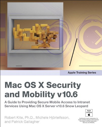 Apple Training Series: Mac OS X Advanced System Administration V10.6: Mac OS X Security and Mobility V10.6: A Guide to Providing Secure Mobile Access to Intranet Services Using Mac by Robert Kite Ph.D. (8-Mar-2010) Paperback