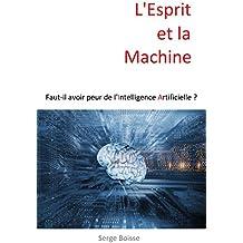 L'Esprit et la Machine: Faut-il avoir peur de l'Intelligence Artificielle ?