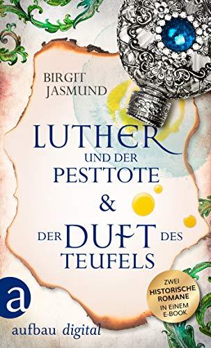 Luther und der Pesttote & Der Duft des Teufels: Zwei historische Romane in einem E-Book